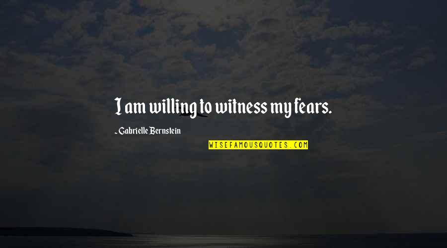 Grenadine Quotes By Gabrielle Bernstein: I am willing to witness my fears.