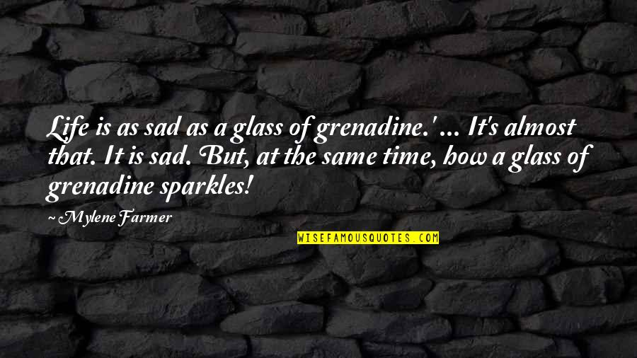Grenadine Quotes By Mylene Farmer: Life is as sad as a glass of