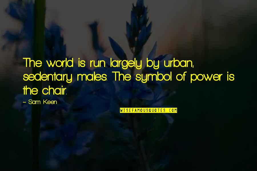 Grenadine Quotes By Sam Keen: The world is run largely by urban, sedentary