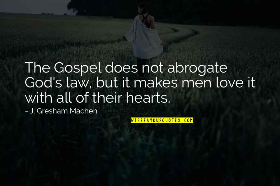 Gresham Machen Quotes By J. Gresham Machen: The Gospel does not abrogate God's law, but