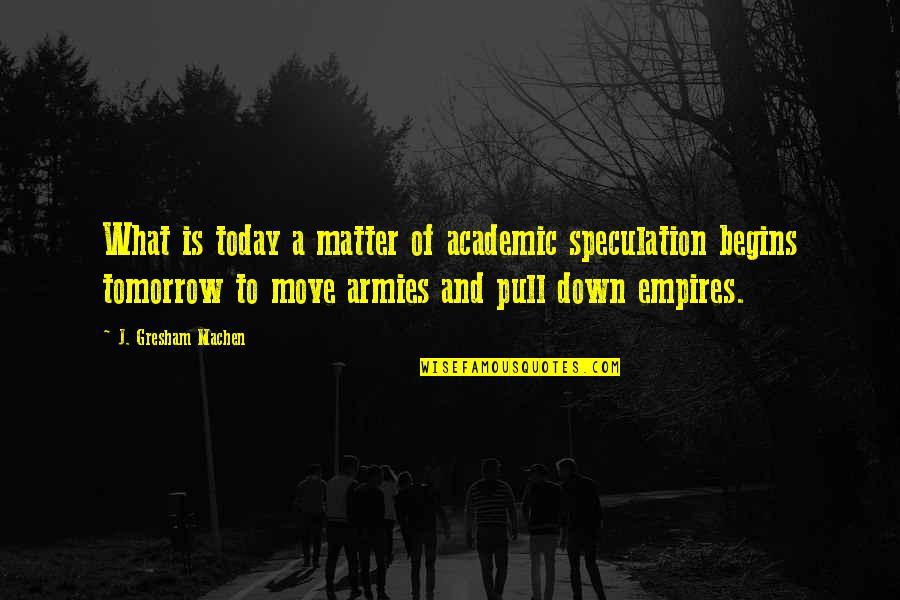 Gresham Machen Quotes By J. Gresham Machen: What is today a matter of academic speculation