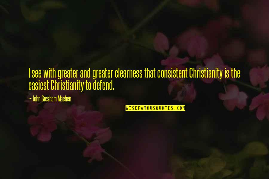 Gresham Machen Quotes By John Gresham Machen: I see with greater and greater clearness that