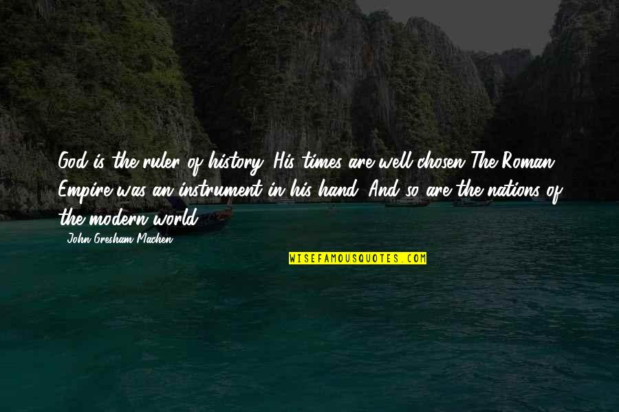 Gresham Machen Quotes By John Gresham Machen: God is the ruler of history. His times