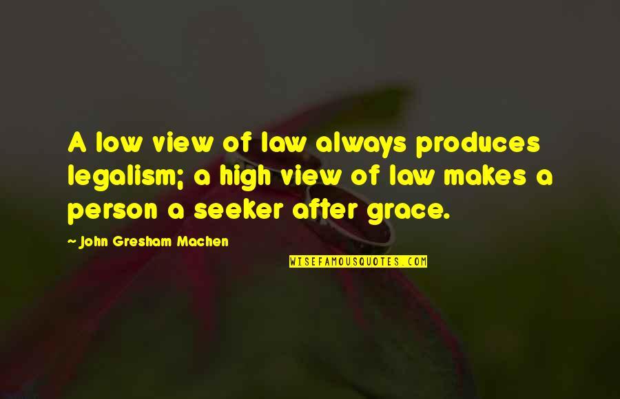 Gresham Machen Quotes By John Gresham Machen: A low view of law always produces legalism;