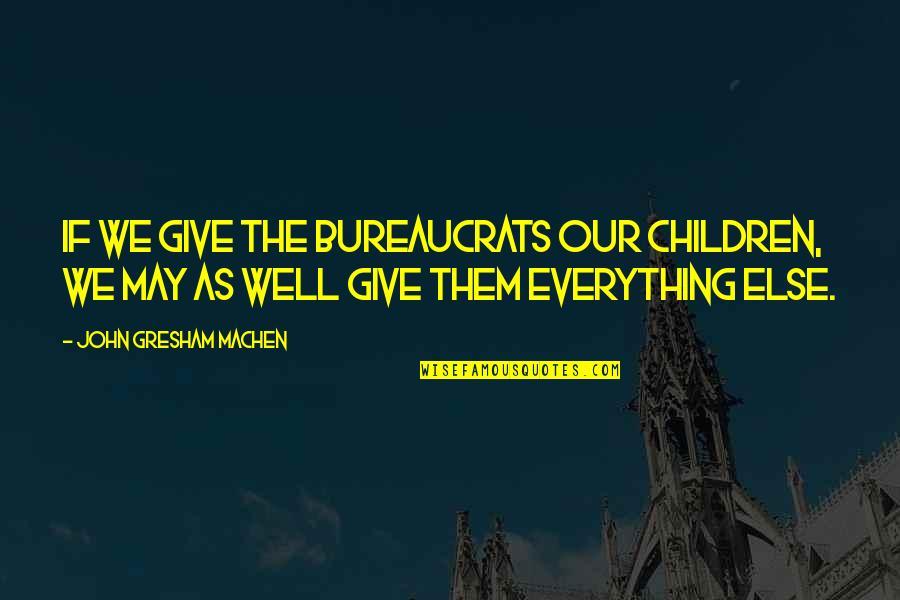 Gresham Machen Quotes By John Gresham Machen: If we give the bureaucrats our children, we