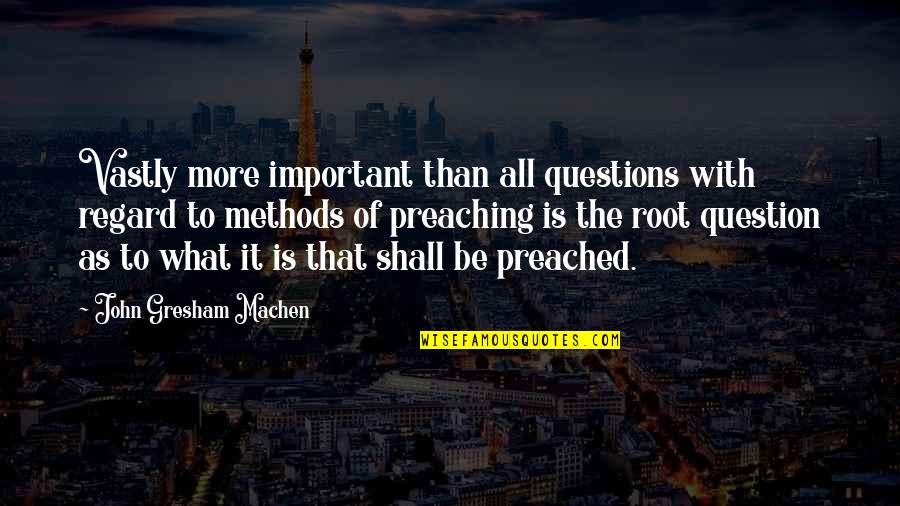 Gresham Machen Quotes By John Gresham Machen: Vastly more important than all questions with regard