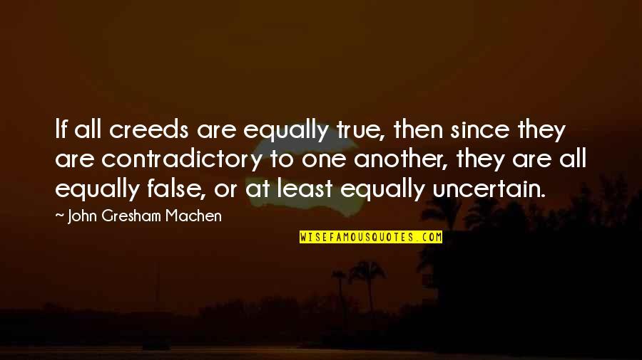 Gresham Machen Quotes By John Gresham Machen: If all creeds are equally true, then since