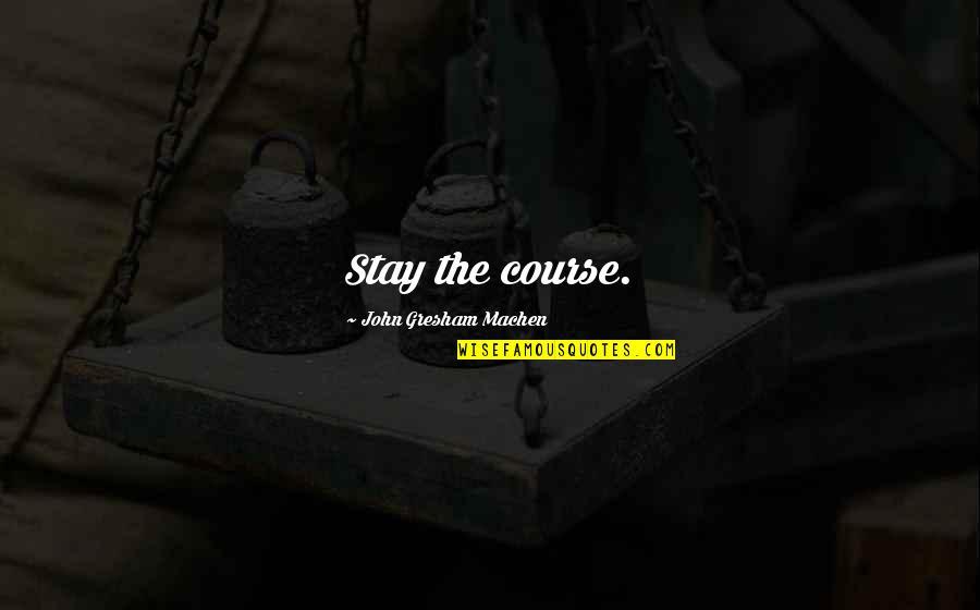 Gresham Machen Quotes By John Gresham Machen: Stay the course.