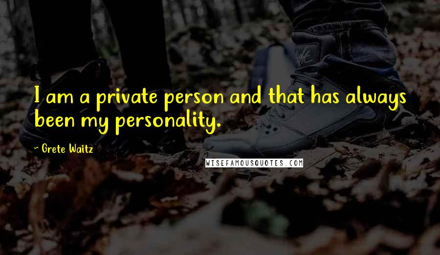 Grete Waitz quotes: I am a private person and that has always been my personality.