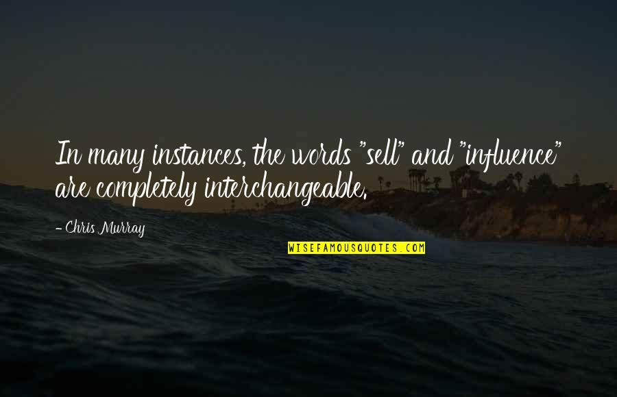 """Gretel Ehrlich Quotes By Chris Murray: In many instances, the words """"sell"""" and """"influence"""""""