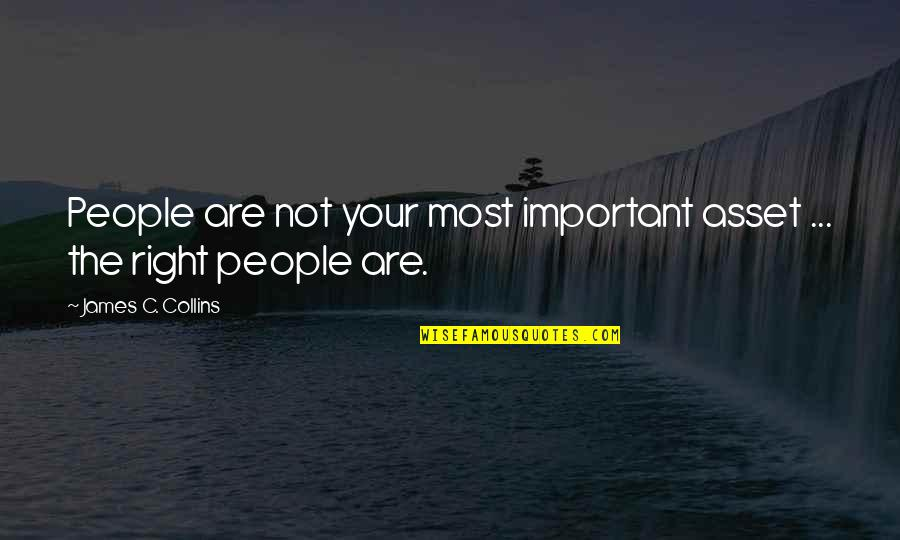 Gretel Ehrlich Quotes By James C. Collins: People are not your most important asset ...