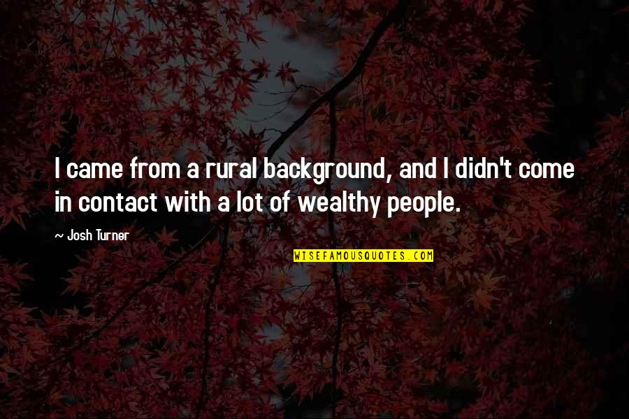 Gretel Ehrlich Quotes By Josh Turner: I came from a rural background, and I