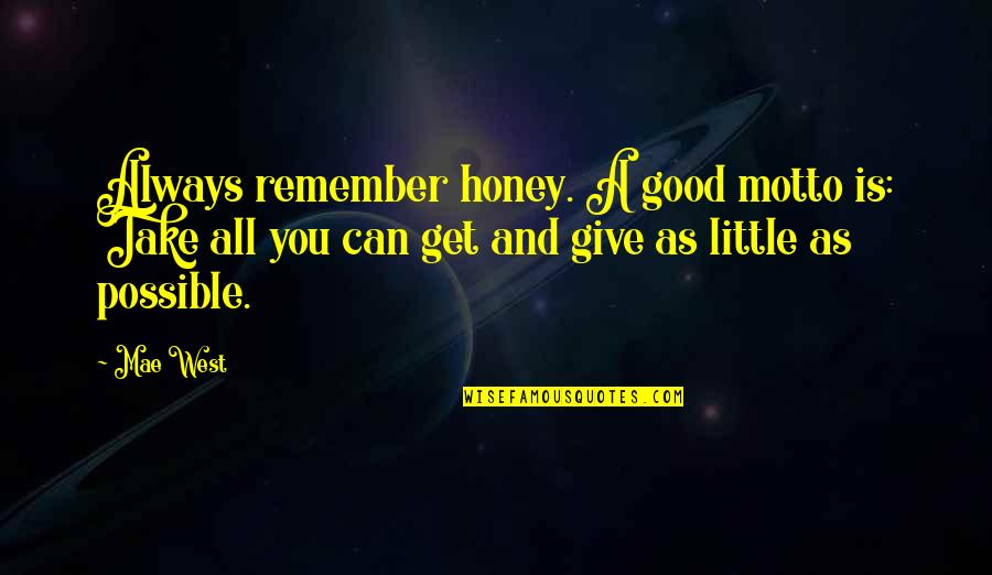 Gretel Ehrlich Quotes By Mae West: Always remember honey. A good motto is: Take