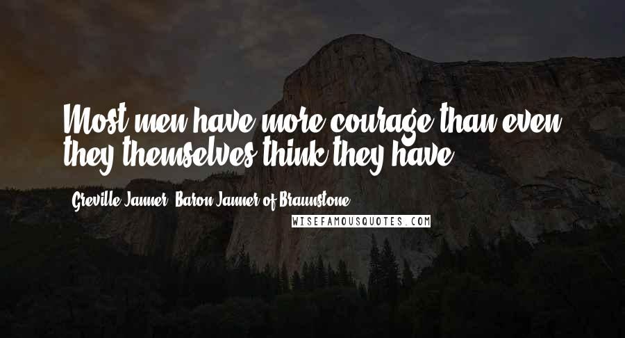 Greville Janner, Baron Janner Of Braunstone quotes: Most men have more courage than even they themselves think they have ...
