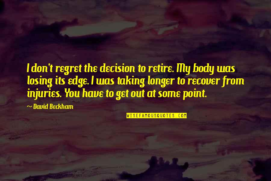 Grey Anatomy Beat Your Heart Out Quotes By David Beckham: I don't regret the decision to retire. My