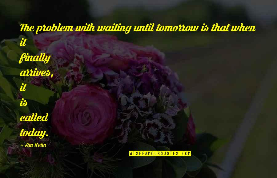 Grey Anatomy Beat Your Heart Out Quotes By Jim Rohn: The problem with waiting until tomorrow is that