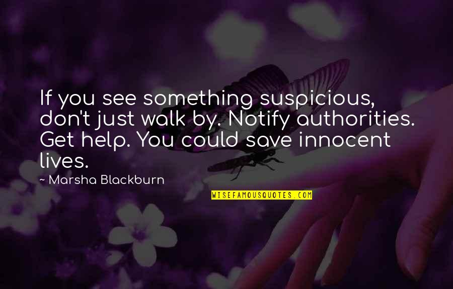 Grey Anatomy Beat Your Heart Out Quotes By Marsha Blackburn: If you see something suspicious, don't just walk
