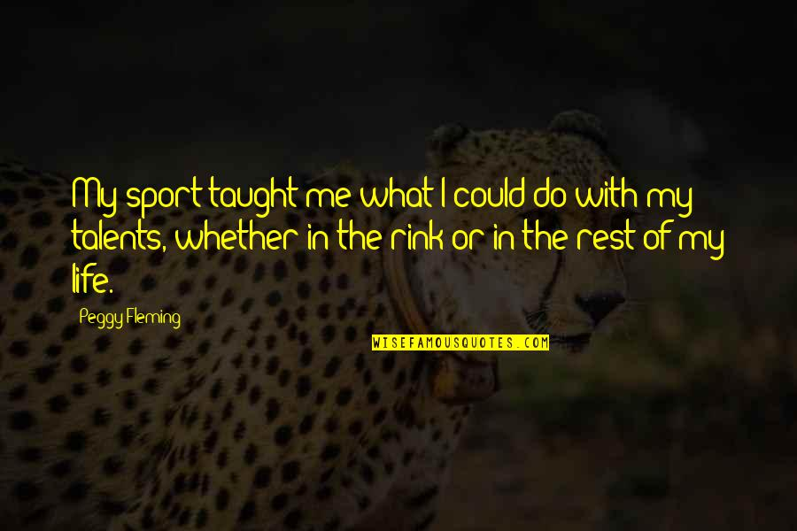 Grey Anatomy Beat Your Heart Out Quotes By Peggy Fleming: My sport taught me what I could do
