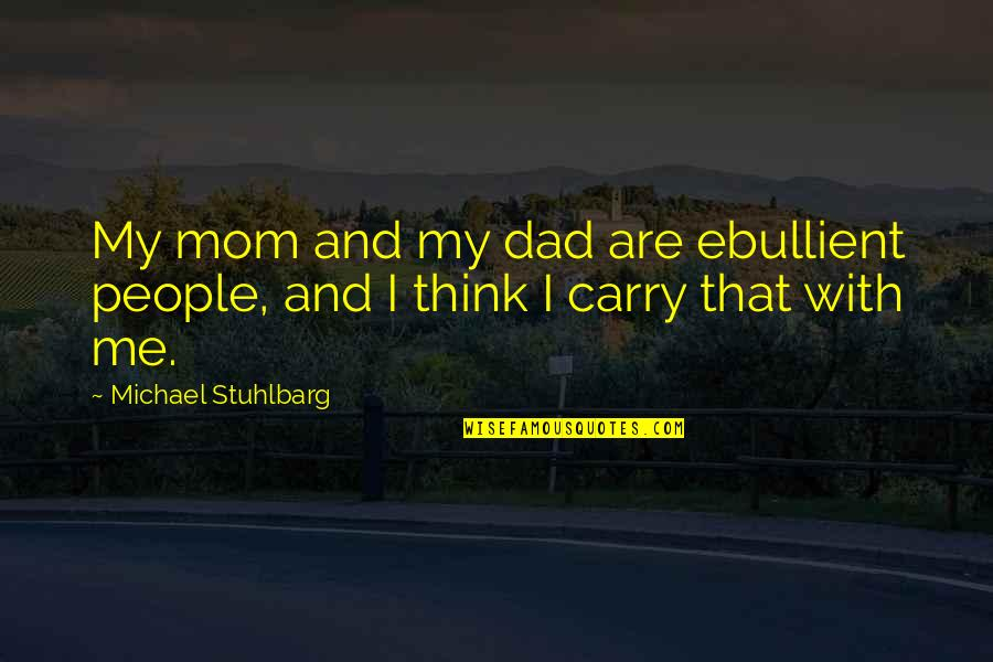 Grey Anatomy Somebody That I Used To Know Quotes By Michael Stuhlbarg: My mom and my dad are ebullient people,