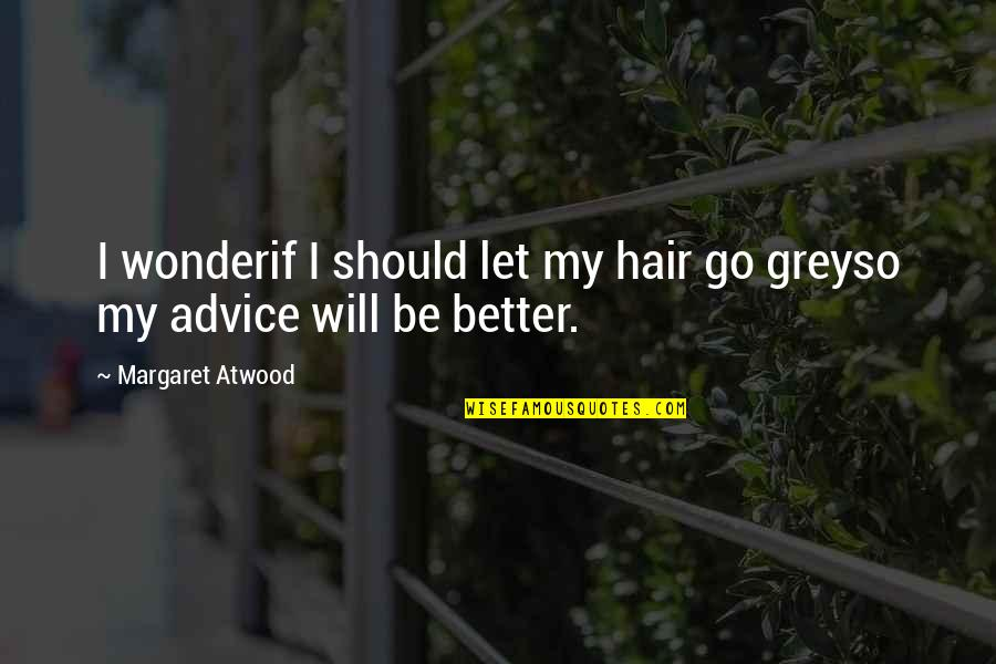 Grey Hair And Wisdom Quotes By Margaret Atwood: I wonderif I should let my hair go