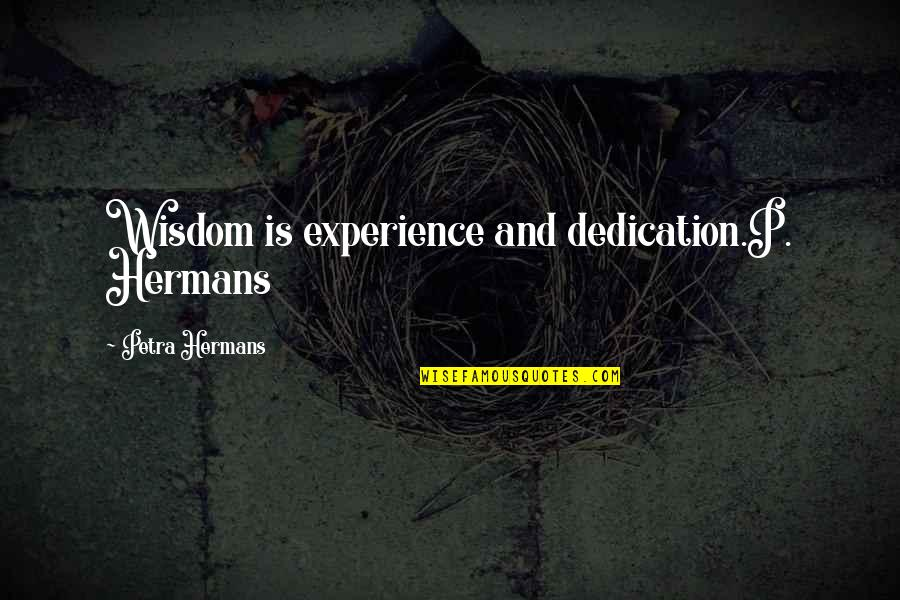 Grey Hair And Wisdom Quotes By Petra Hermans: Wisdom is experience and dedication.P. Hermans