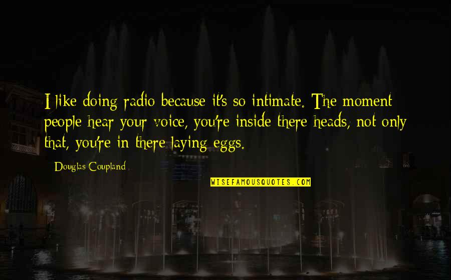 Grey Poupon Quotes By Douglas Coupland: I like doing radio because it's so intimate.