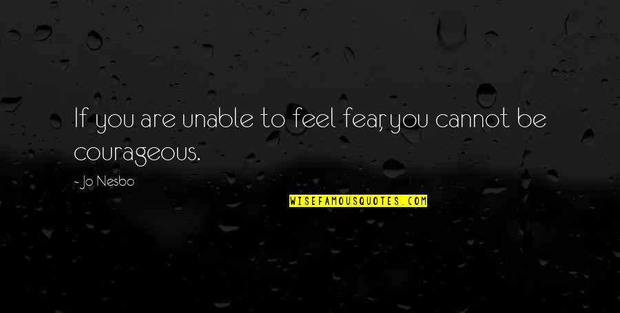 Grey Poupon Quotes By Jo Nesbo: If you are unable to feel fear, you