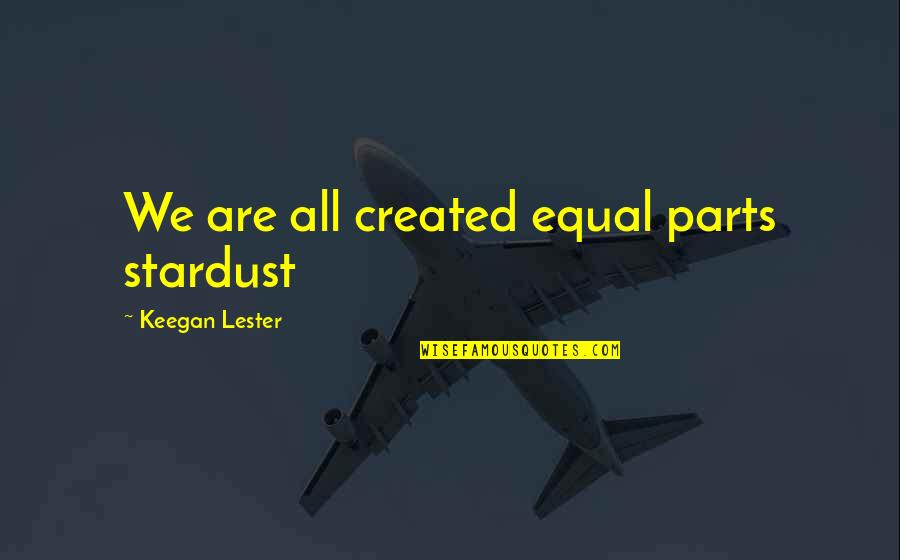 Grey Poupon Quotes By Keegan Lester: We are all created equal parts stardust