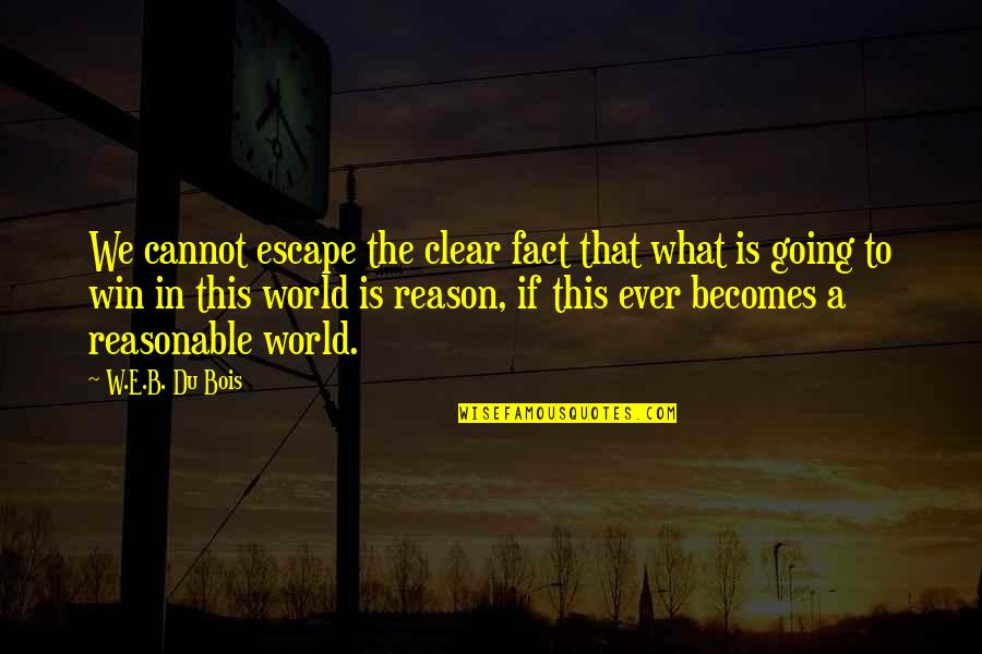 Grey Poupon Quotes By W.E.B. Du Bois: We cannot escape the clear fact that what