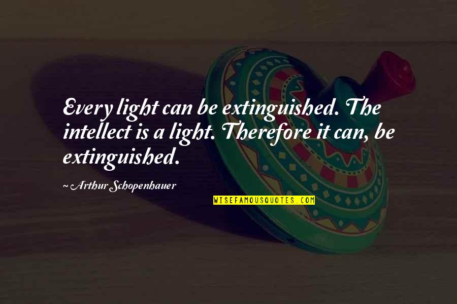 Grey's Anatomy 4x12 Quotes By Arthur Schopenhauer: Every light can be extinguished. The intellect is
