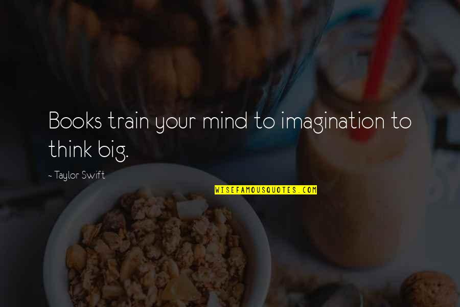 Grey's Anatomy 4x12 Quotes By Taylor Swift: Books train your mind to imagination to think