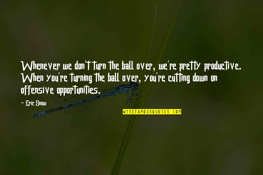 Grey's Anatomy Support System Quotes By Eric Snow: Whenever we don't turn the ball over, we're