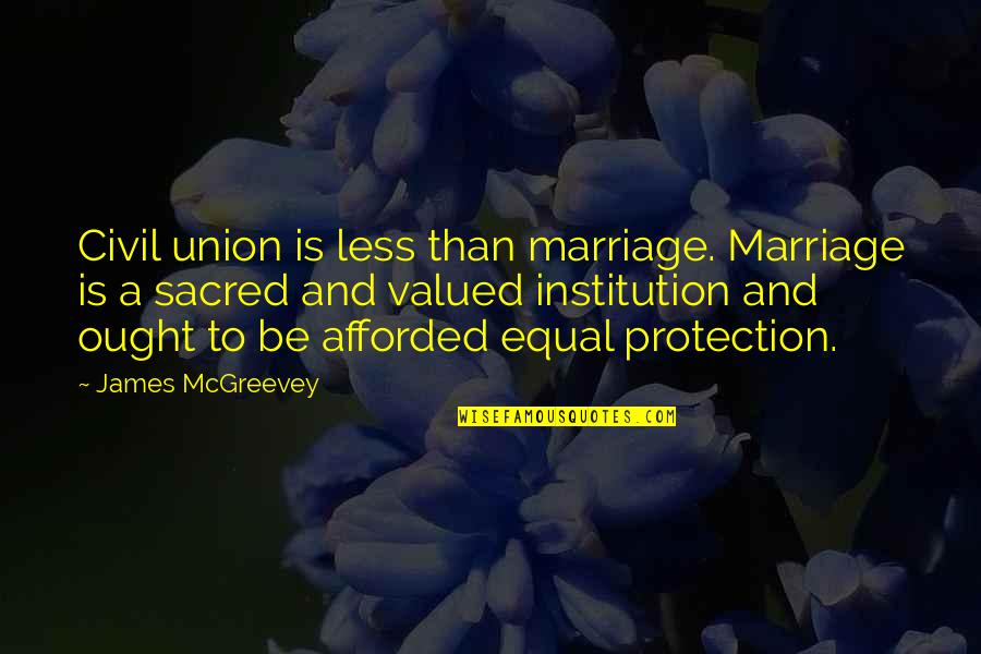 Grey's Anatomy Support System Quotes By James McGreevey: Civil union is less than marriage. Marriage is