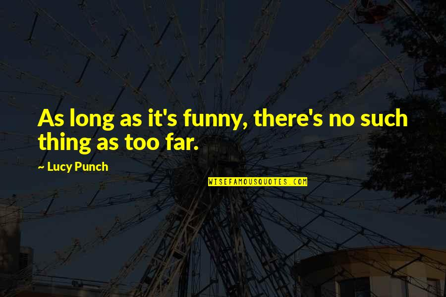 Grey's Anatomy Support System Quotes By Lucy Punch: As long as it's funny, there's no such