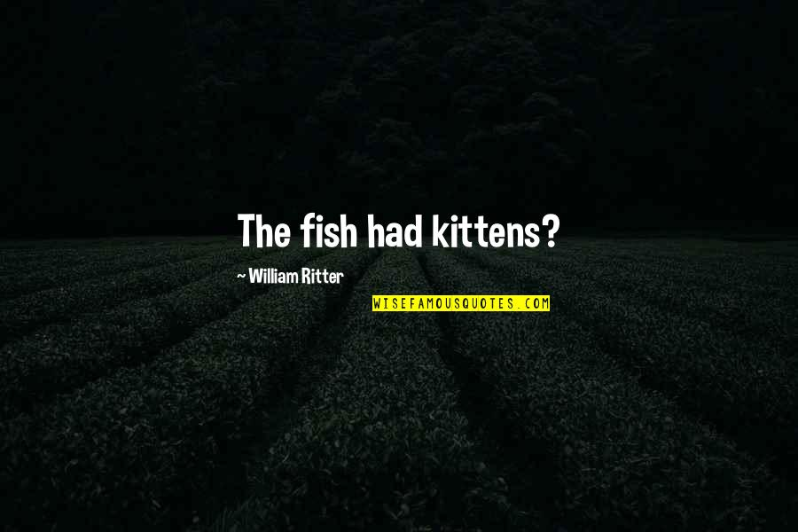 Grey's Anatomy Support System Quotes By William Ritter: The fish had kittens?