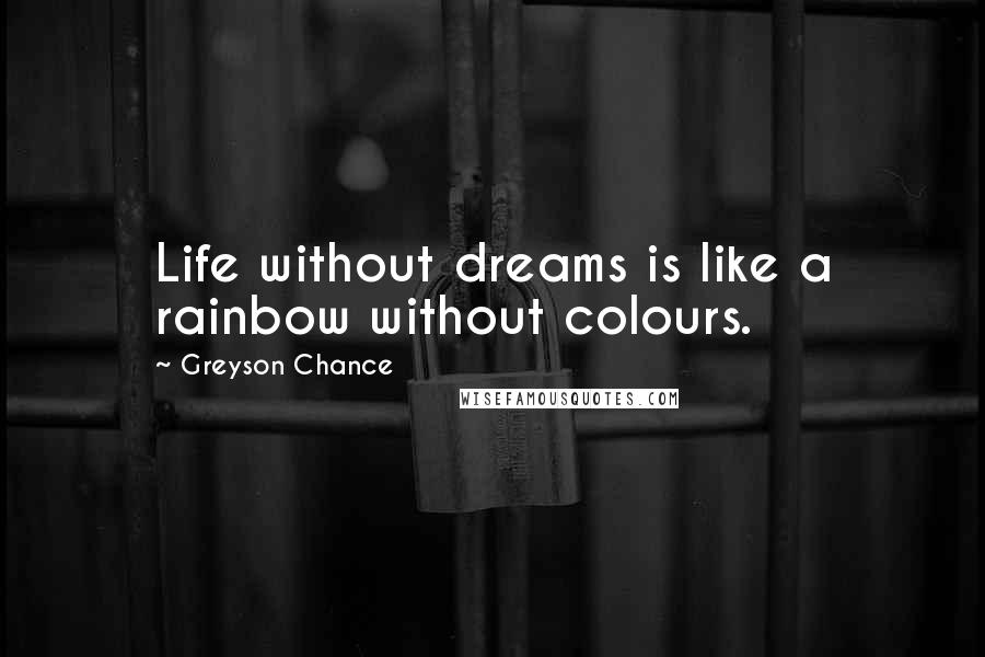 Greyson Chance quotes: Life without dreams is like a rainbow without colours.
