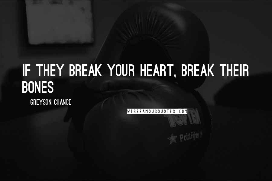 Greyson Chance quotes: If they break your heart, break their bones