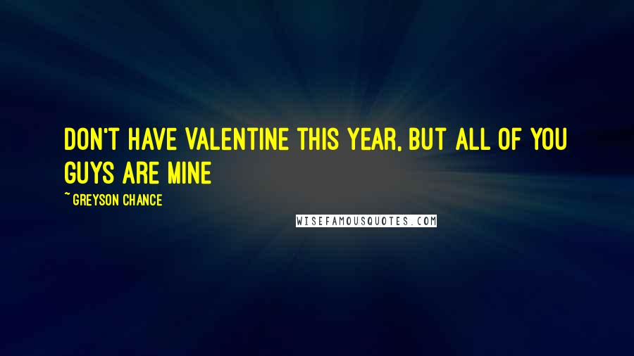 Greyson Chance quotes: Don't have Valentine this year, but all of you guys are mine