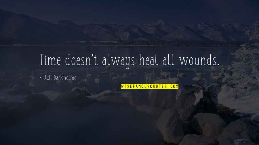 Grief And Acceptance Quotes By A.J. Darkholme: Time doesn't always heal all wounds.