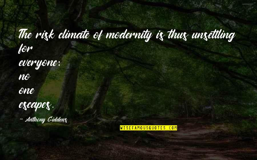 Grief And Acceptance Quotes By Anthony Giddens: The risk climate of modernity is thus unsettling