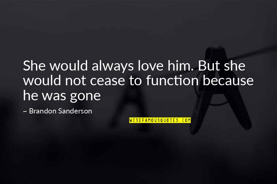 Grief And Acceptance Quotes By Brandon Sanderson: She would always love him. But she would