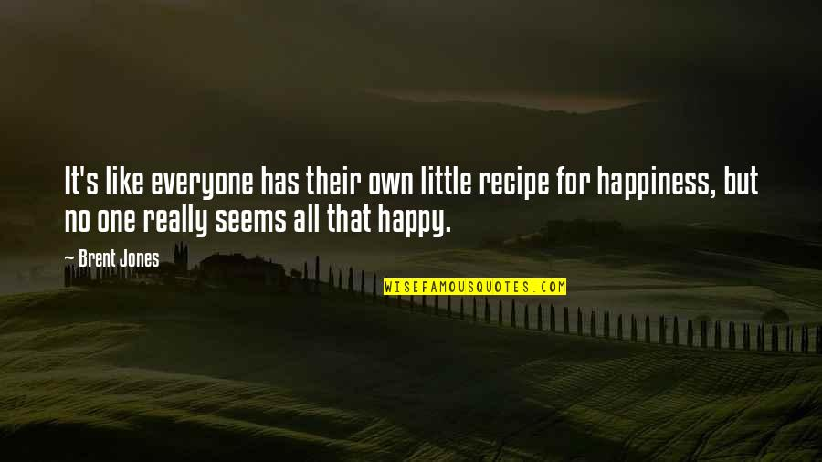 Grief And Acceptance Quotes By Brent Jones: It's like everyone has their own little recipe