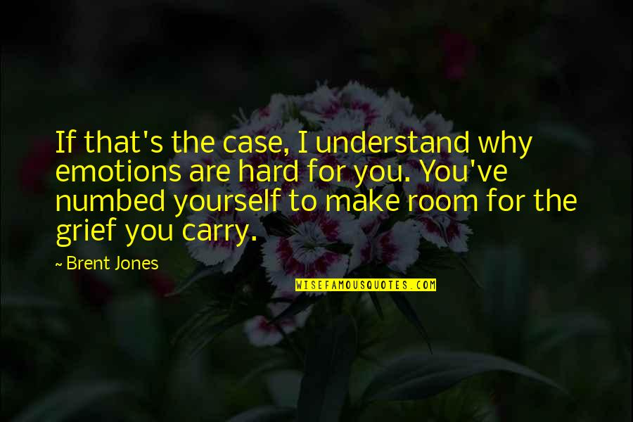 Grief And Acceptance Quotes By Brent Jones: If that's the case, I understand why emotions