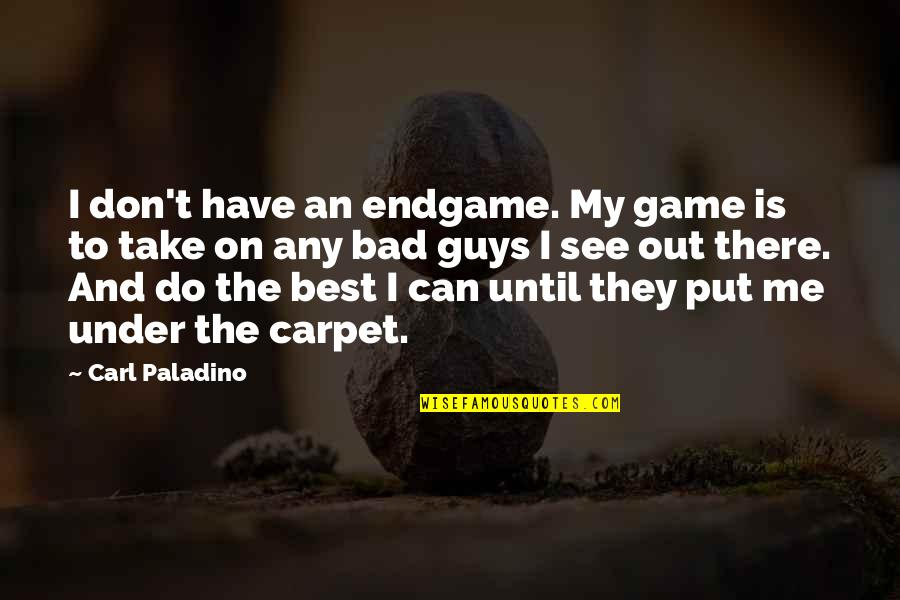 Grief And Acceptance Quotes By Carl Paladino: I don't have an endgame. My game is