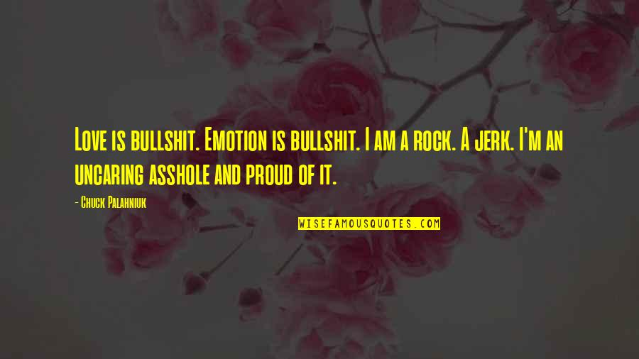 Grief And Acceptance Quotes By Chuck Palahniuk: Love is bullshit. Emotion is bullshit. I am