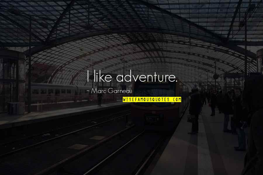 Grief And Acceptance Quotes By Marc Garneau: I like adventure.