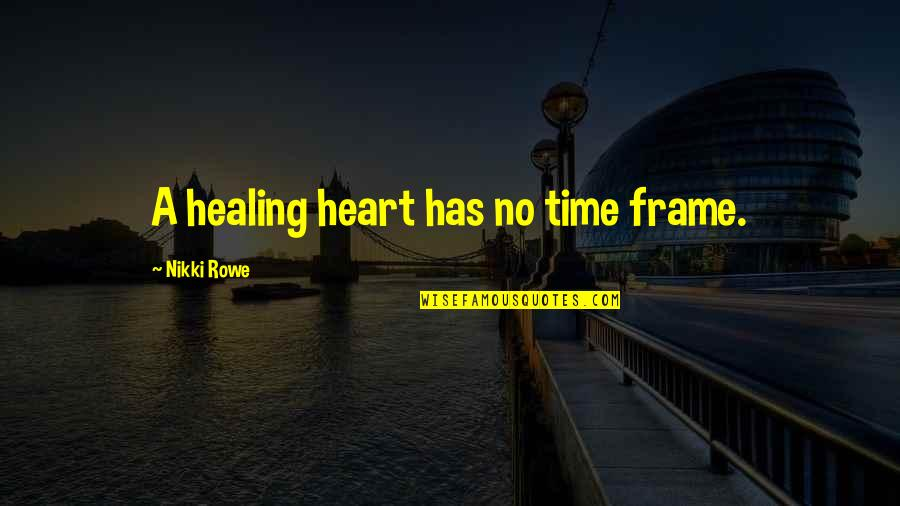 Grief And Acceptance Quotes By Nikki Rowe: A healing heart has no time frame.