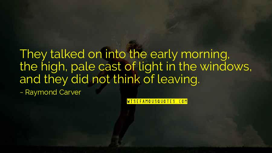 Grief And Acceptance Quotes By Raymond Carver: They talked on into the early morning, the