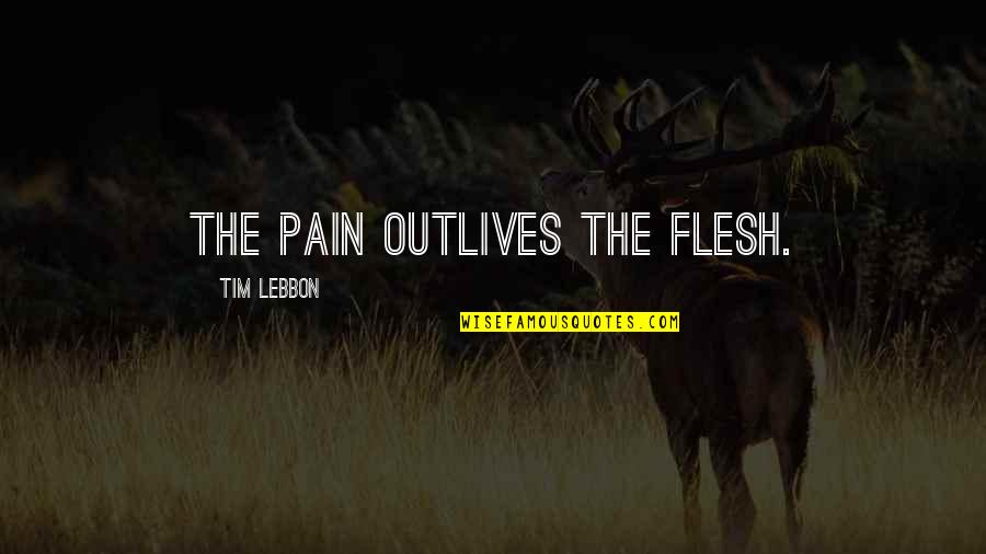 Grief And Acceptance Quotes By Tim Lebbon: The pain outlives the flesh.