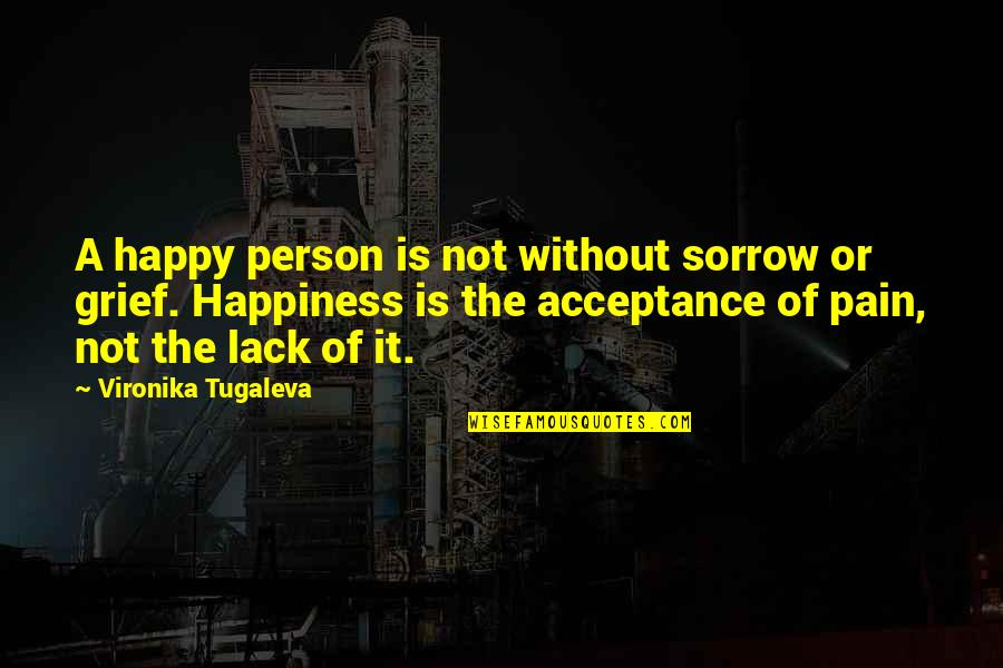 Grief And Acceptance Quotes By Vironika Tugaleva: A happy person is not without sorrow or